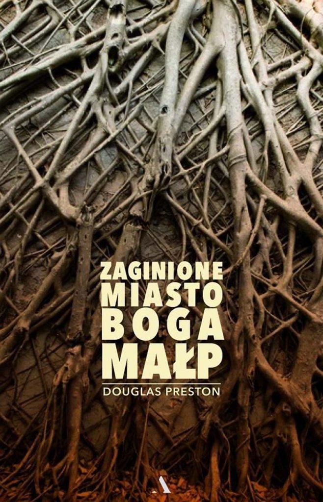 """Zaginione Miasto Boga Małp"""" Douglas Preston"""